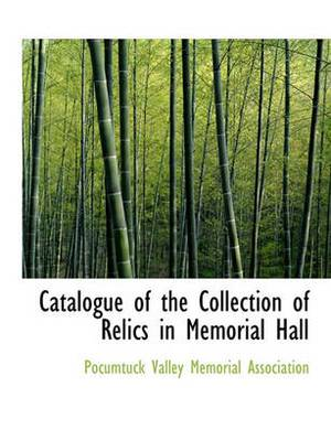 Catalogue of the Collection of Relics in Memorial Hall
