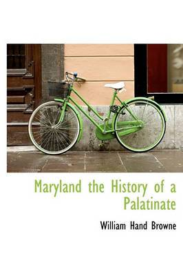 Maryland the History of a Palatinate