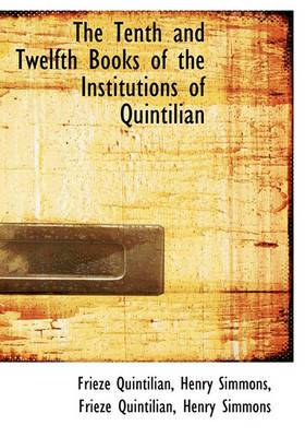 The Tenth and Twelfth Books of the Institutions of Quintilian