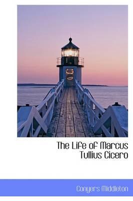The Life of Marcus Tullius Cicero