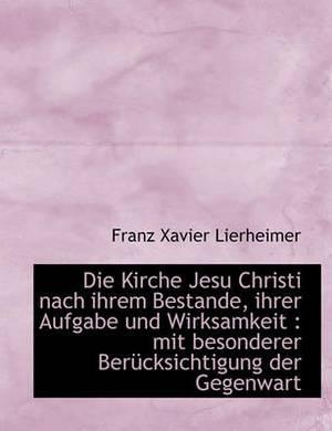 Die Kirche Jesu Christi Nach Ihrem Bestande, Ihrer Aufgabe Und Wirksamkeit: Mit Besonderer Uber Cksi