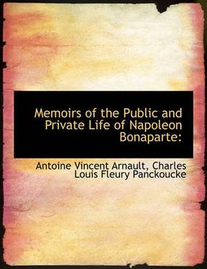 Memoirs of the Public and Private Life of Napoleon Bonaparte