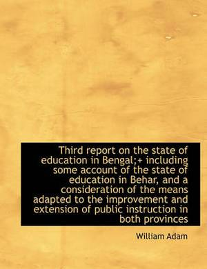 Third Report on the State of Education in Bengal;] Including Some Account of the State of Education