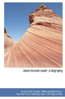 James Russell Lowell: A Biography