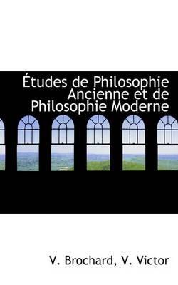 Etudes de Philosophie Ancienne Et de Philosophie Moderne