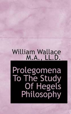 Prolegomena to the Study of Hegels Philosophy