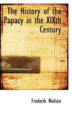 The History of the Papacy in the Xixth Century