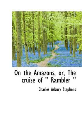On the Amazons, Or, the Cruise of Rambler