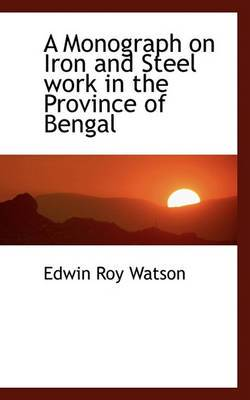 A Monograph on Iron and Steel Work in the Province of Bengal