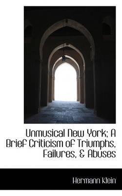 Unmusical New York; A Brief Criticism of Triumphs, Failures, & Abuses