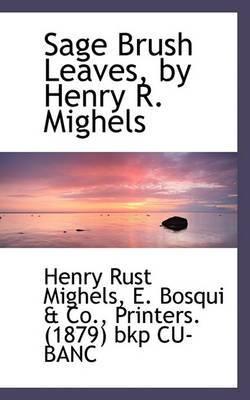 Sage Brush Leaves, by Henry R. Mighels