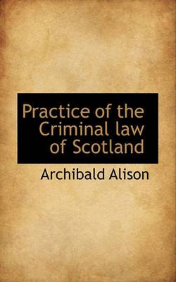 Practice of the Criminal Law of Scotland
