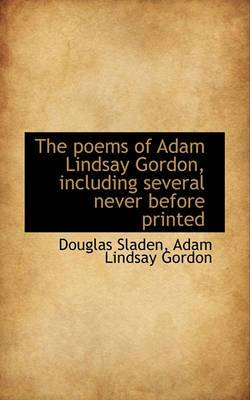 The Poems of Adam Lindsay Gordon, Including Several Never Before Printed