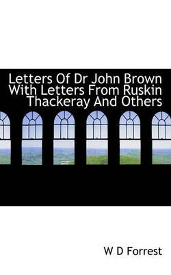 Letters of Dr John Brown with Letters from Ruskin Thackeray and Others