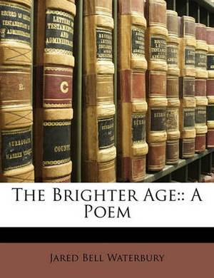 The Brighter Age: A Poem