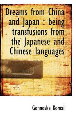 Dreams from China and Japan: Being Transfusions from the Japanese and Chinese Languages