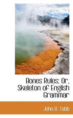 Bones Rules; Or, Skeleton of English Grammar