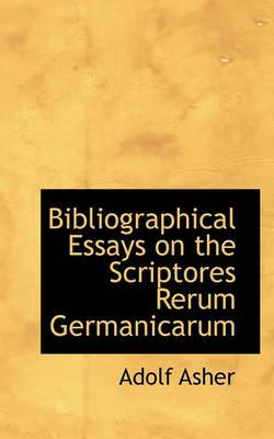 Bibliographical Essays on the Scriptores Rerum Germanicarum