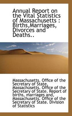 Annual Report on the Vital Statistics of Massachusetts: Births, Marriages, Divorces and Deaths..