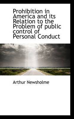 Prohibition in America and Its Relation to the Problem of Public Control of Personal Conduct