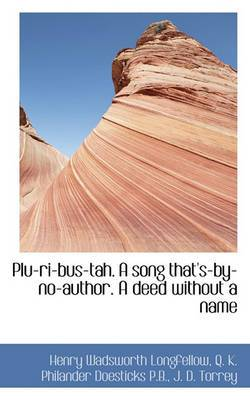 Plu-Ri-Bus-Tah. a Song That's-By-No-Author. a Deed Without a Name