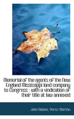 Memorial of the Agents of the New England Mississippi Land Company to Congress: With a Vindication