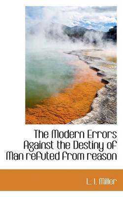 The Modern Errors Against the Destiny of Man Refuted from Reason