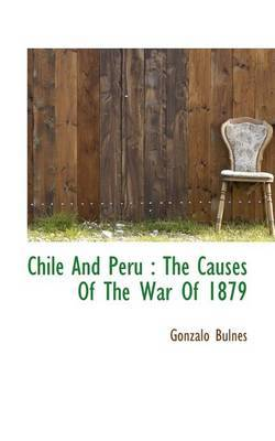 Chile and Peru: The Causes of the War of 1879