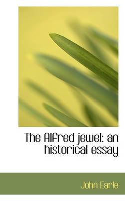 The Alfred Jewel: An Historical Essay