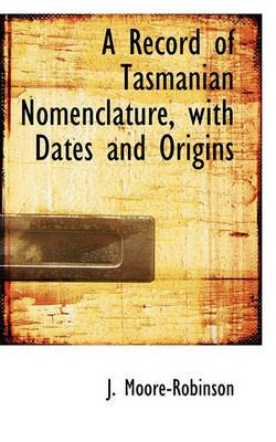 A Record of Tasmanian Nomenclature, with Dates and Origins