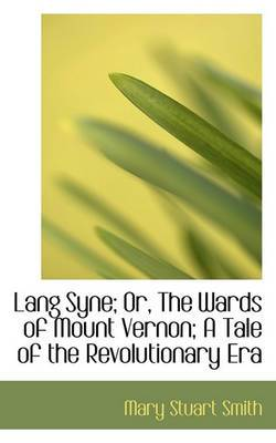 Lang Syne; Or, the Wards of Mount Vernon; A Tale of the Revolutionary Era