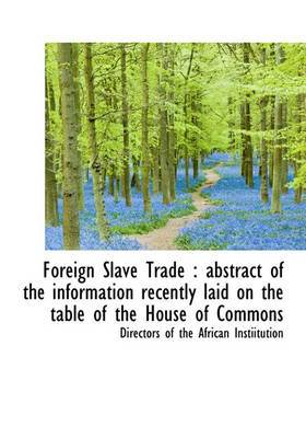 Foreign Slave Trade: Abstract of the Information Recently Laid on the Table of the House of Commons