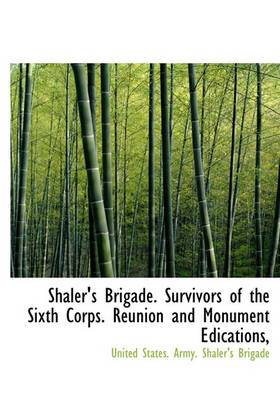 Shaler's Brigade. Survivors of the Sixth Corps. Reunion and Monument Edications,