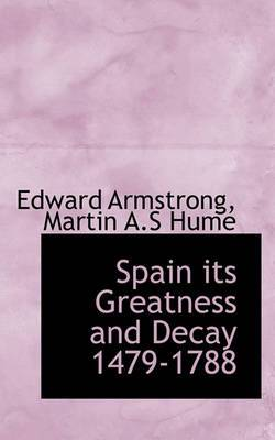 Spain Its Greatness and Decay 1479-1788