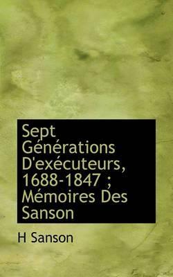 Sept Generations D'Executeurs, 1688-1847; Memoires Des Sanson