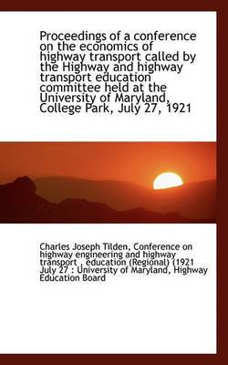 Proceedings of a Conference on the Economics of Highway Transport Called by the Highway and Highway