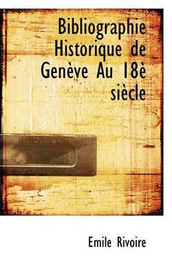Bibliographie Historique de Gen Ve Au 18 Si Cle