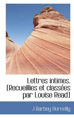 Lettres Intimes. [Recueillies Et Class Es Par Louise Read]