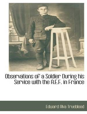 Observations of a Soldier During His Service with the A.E.F. in France