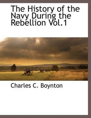 The History of the Navy During the Rebellion Vol.1