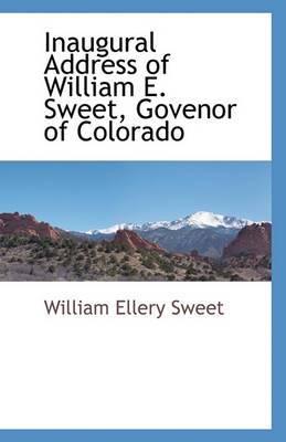 Inaugural Address of William E. Sweet, Govenor of Colorado