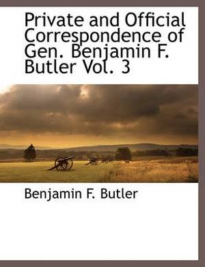 Private and Official Correspondence of Gen. Benjamin F. Butler Vol. 3