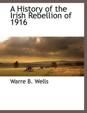 A History of the Irish Rebellion of 1916