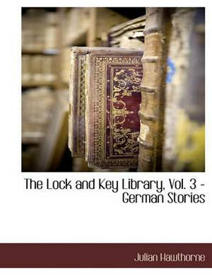 The Lock and Key Library, Vol. 3 - German Stories