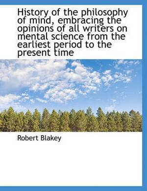 History of the Philosophy of Mind, Embracing the Opinions of All Writers on Mental Science from the Earliest Period to the Present Time