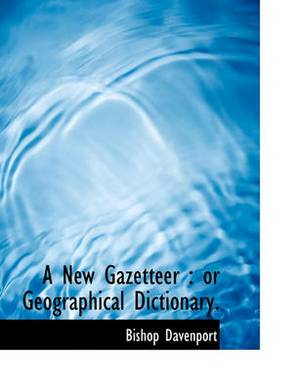 A New Gazetteer: Or Geographical Dictionary.