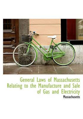 General Laws of Massachusetts Relating to the Manufacture and Sale of Gas and Electricity
