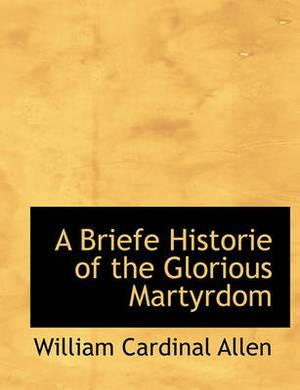 A Briefe Historie of the Glorious Martyrdom