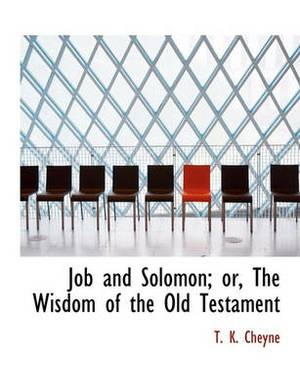 Job and Solomon; Or, the Wisdom of the Old Testament