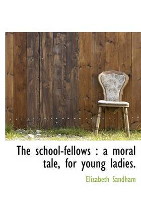 The School-Fellows: A Moral Tale, for Young Ladies.